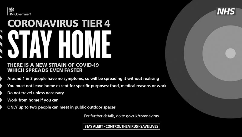 Coronavirus Tier 4: Stay Home. There is a new strain of COVID-19 which spreads even faster.